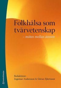 bokomslag Folkhälsa som tvärvetenskap : möten mellan ämnen