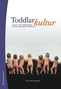 bokomslag Toddlarkultur : om ett- och tvååringars sociala umgänge i förskolan