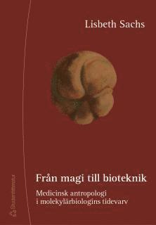 bokomslag Från magi till bioteknik - Medicinsk antropologi i molekylärbiologins tidevarv