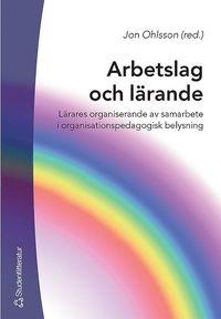 bokomslag Arbetslag och lärande : lärares organiserande av samarbete i organisationspedagogisk belysning