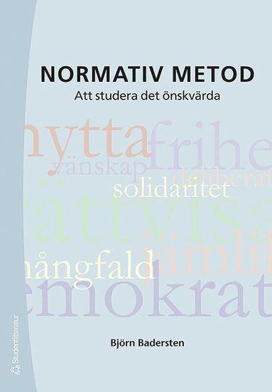 bokomslag Normativ metod : att studera det önskvärda