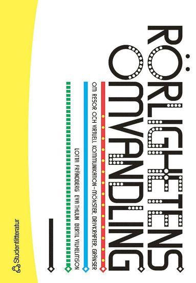 bokomslag Rörlighetens omvandling : om resor och virtuell kommunikation - mönster, drivkrafter, gränser