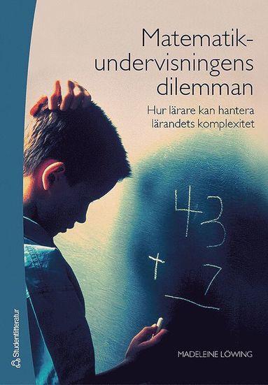bokomslag Matematikundervisningens dilemman : hur lärare kan hantera lärandets komplexitet