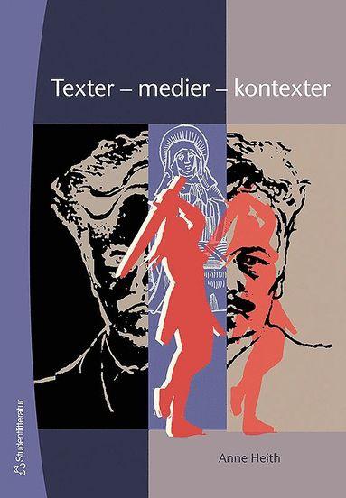 bokomslag Texter - medier - kontexter : introduktion till textanalys i svenskundervisningen på grundskolan och i gymnasiet