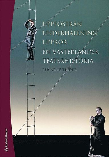 bokomslag Uppfostran, underhållning, uppror : en västerländsk teaterhistoria