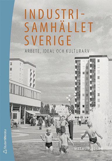 bokomslag Industrisamhället Sverige : arbete, ideal och kulturarv