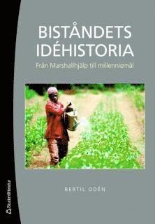 bokomslag Biståndets idéhistoria : från Marshallhjälp till millenniemål