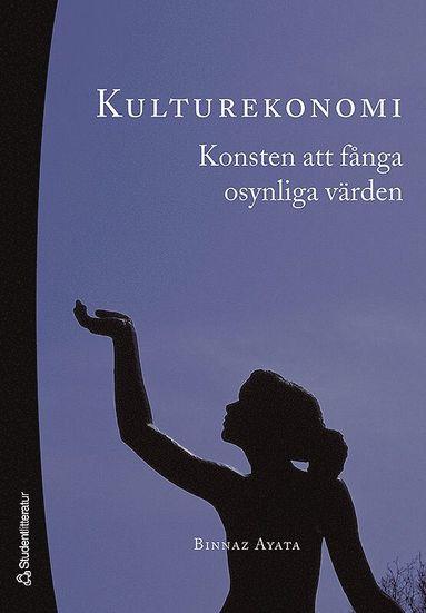 bokomslag Kulturekonomi : konsten att fånga osynliga värden