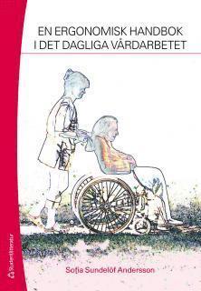 bokomslag En ergonomisk handbok i det dagliga vårdarbetet