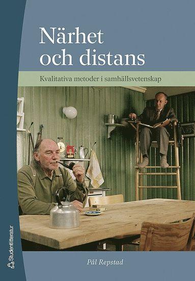bokomslag Närhet och distans - Kvalitativa metoder i samhällsvetenskap