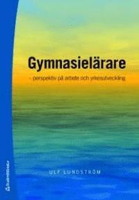 bokomslag Gymnasielärare : perspektiv på arbete och yrkesutveckling