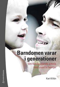 bokomslag Barndomen varar i generationer : om förebyggande arbete med utsatta familjer