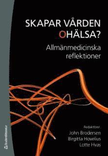 bokomslag Skapar vården ohälsa? : allmänmedicinska reflektioner