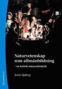 bokomslag Naturvetenskap som allmänbildning : en kritisk ämnesdidaktik