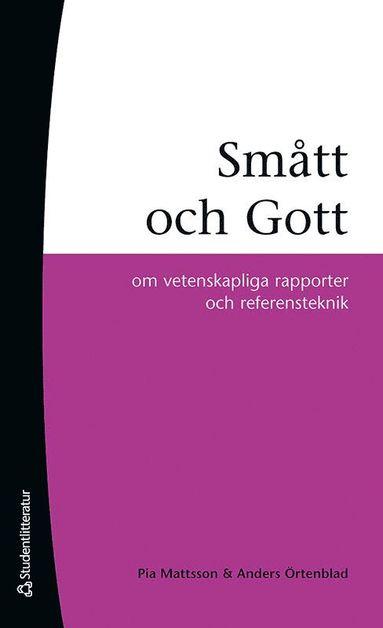 bokomslag Smått och gott : om vetenskapliga rapporter och referensteknik