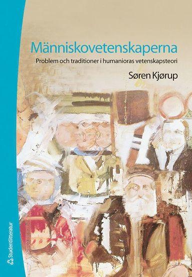 bokomslag Människovetenskaperna : problem och traditioner i humanioras vetenskapsteori