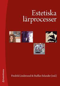 bokomslag Estetiska lärprocesser : upplevelser, praktiker och kunskapsformer