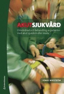 bokomslag Akutsjukvård : omvårdnad och behandling vid akut sjukdom eller skada
