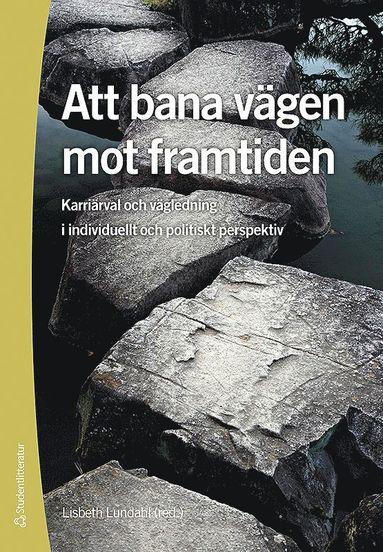 bokomslag Att bana vägen mot framtiden : karriärval och vägledning i individuellt och politiskt perspektiv