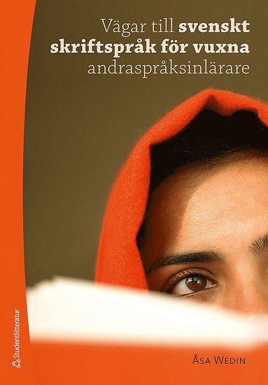 bokomslag Vägar till svenskt skriftspråk för vuxna andraspråksinlärare