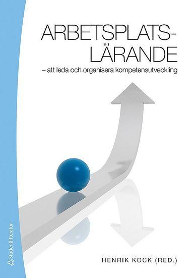 bokomslag Arbetsplatslärande : att leda och organisera kompetensutveckling
