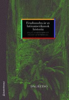 bokomslag Femhundra år av latinamerikansk historia : inget sammanbrott, inget genombrott