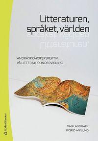 bokomslag Litteraturen, språket, världen : andraspråksperspektiv på litteraturundervisning