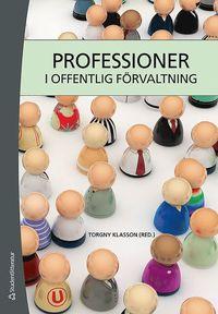 bokomslag Professioner i offentlig förvaltning : en lärobok för universitetens professionsutbildningar