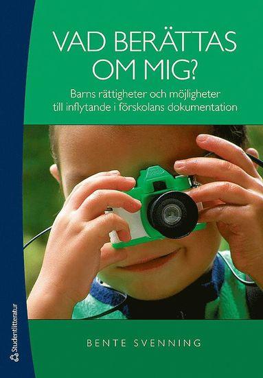 bokomslag Vad berättas om mig? : barns rättigheter och möjligheter till inflytande i förskolans dokumentation