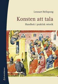 bokomslag Konsten att tala : handbok i praktisk retorik