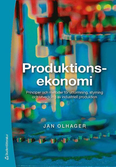 bokomslag Produktionsekonomi : principer och metoder för utformning, styrning och utveckling av industriell produktion