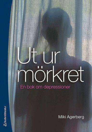 bokomslag Ut ur mörkret : en bok om depressioner