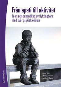 bokomslag Från apati till aktivitet : teori och behandling av flyktingbarn med svår psykisk ohälsa