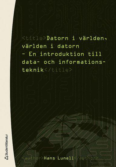 bokomslag Datorn i världen, världen i datorn : en introduktion till data- och informationsteknik