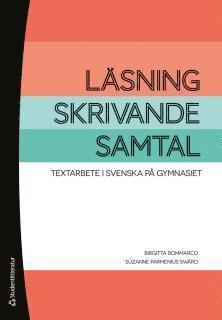 bokomslag Läsning, skrivande, samtal : textarbete i svenska på gymnasiet