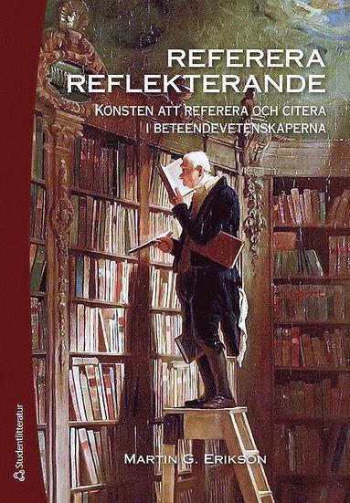 bokomslag Referera reflekterande : konsten att referera och citera i beteendevetenskaperna