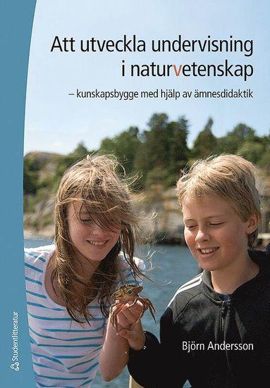 bokomslag Att utveckla undervisning i naturvetenskap : kunskapsbygge med hjälp av ämnesdidaktik