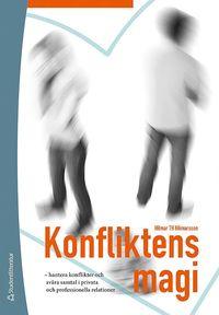 bokomslag Konfliktens magi : hantera konflikter och svåra samtal i privata och professionella relationer