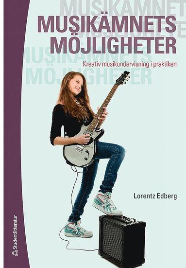 bokomslag Musikämnets möjligheter : kreativ musikundervisning i praktiken