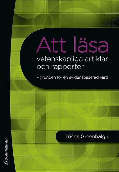 bokomslag Att läsa vetenskapliga artiklar och rapporter : grunden för en evidensbaserad vård