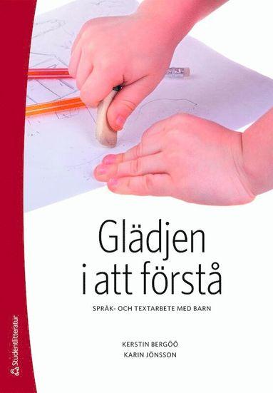 bokomslag Glädjen i att förstå : språk- och textarbete med barn