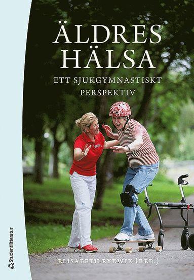bokomslag Äldres hälsa : ett sjukgymnastiskt perspektiv