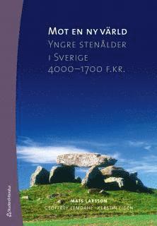 bokomslag Mot en ny värld : yngre stenåldern i Sverige 4000-1700 f. kr.