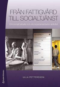 bokomslag Från fattigvård till socialtjänst - Om socialt arbete och utomparlamentarisk aktivitet