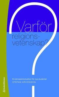 bokomslag Varför religionsvetenskap? : en ämnesintroduktion för nya studenter