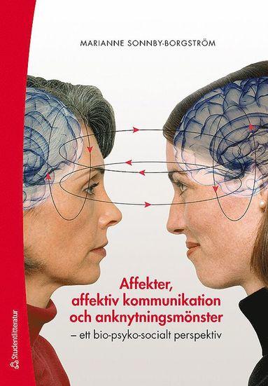 bokomslag Affekter, affektiv kommunikation och anknytningsmönster : ett bio-psyko-socialt perspektiv