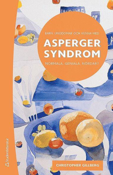bokomslag Barn, ungdomar och vuxna med Asperger syndrom : normala, geniala, nördar?