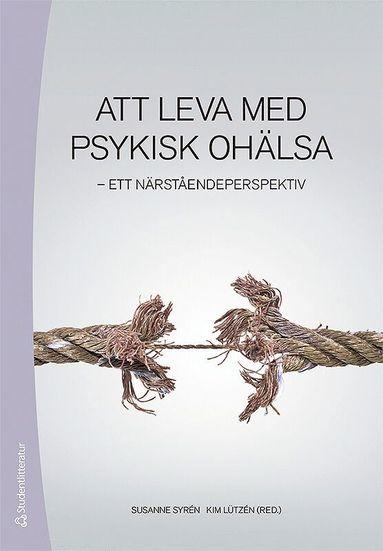 bokomslag Att leva med psykisk ohälsa : ett närståendeperspektiv