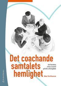 bokomslag Det coachande samtalets hemlighet - Att hantera svåra samtal på din arbetsplats