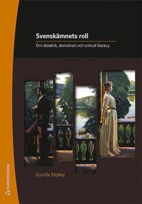 bokomslag Svenskämnets roll : om didaktik, demokrati och critical literacy